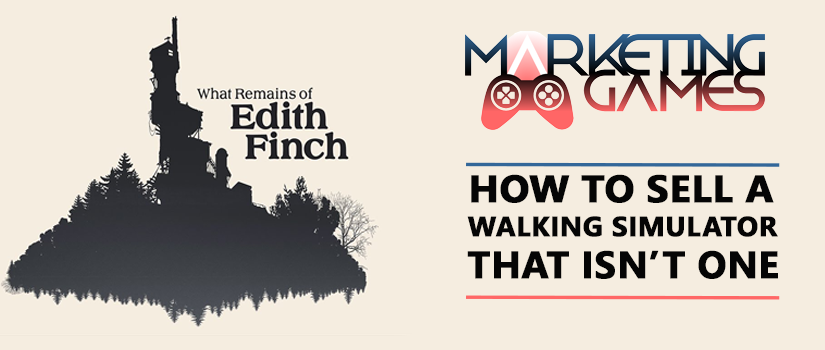 What Remains of Edith Finch? How to Sell a Walking Simulator That isn'tOne